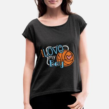 I Love My Basketball Boy I Love My Basketball Boy - Women's Rolled Sleeve T-Shirt