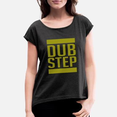 Dubstep Dubstep - Dubstep - Women's Rolled Sleeve T-Shirt