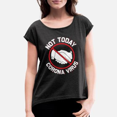 Virus Not Today Corona Virus Funny Social Distancing - Women's Rolled Sleeve T-Shirt