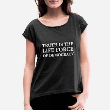 Life Force Text: Truth is the life force of democracy - Women's Rolled Sleeve T-Shirt