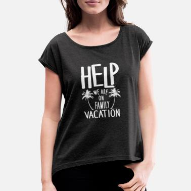 Vacation Help We Are On Family Vacation - Women's Rolled Sleeve T-Shirt