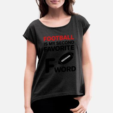 Word Funny Football Is My Second Favorite F Word - Women's Rolled Sleeve T-Shirt