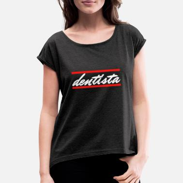 Dentista - Women's Rolled Sleeve T-Shirt