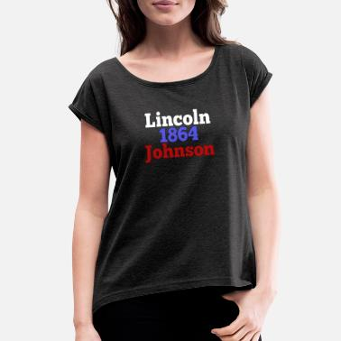 Custom Presidential Election Abraham Lincoln & Andrew Johnson 1864 Presidential Election Campaign - Women's Roll Cuff T-Shirt