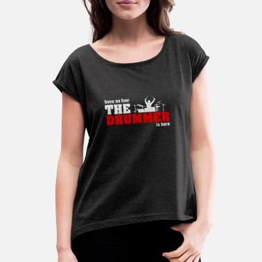 Drummer The drummer music musician saying gift - Women's Rolled Sleeve T-Shirt
