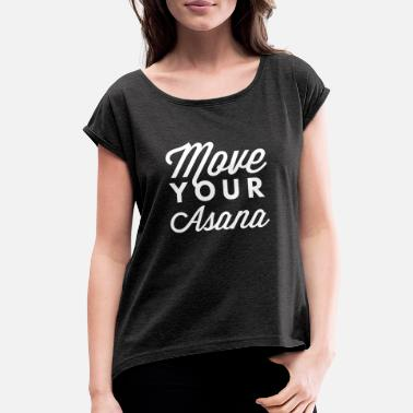 Move Move your Asana - Women's Rolled Sleeve T-Shirt