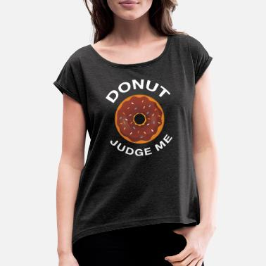 Donut Judge Me - Women's Rolled Sleeve T-Shirt