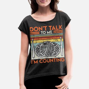 Wool Crochet Yarn Lovers Don`t Talk To Me Funny - Women's Rolled Sleeve T-Shirt