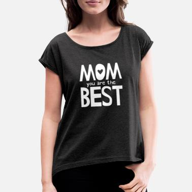 Mom You Are The Best - White - Women's Rolled Sleeve T-Shirt