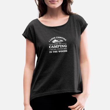 I Love Camping By Camping Mean Drinking - Women's Rolled Sleeve T-Shirt