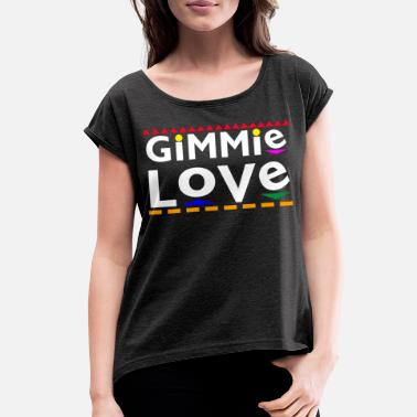 Tv Gimmie Love - Women's Rolled Sleeve T-Shirt