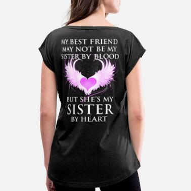 she's my sister by heart. - Women's Rolled Sleeve T-Shirt