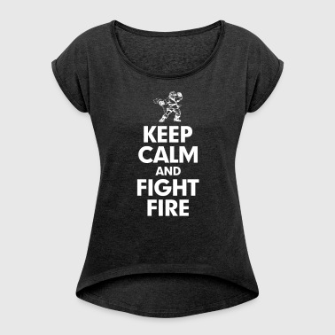 KEEP CALM AND FIGHT FIRE - Women's Roll Cuff T-Shirt