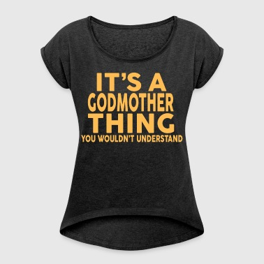 IT'S A GODMOTHER THING... - Women's Roll Cuff T-Shirt