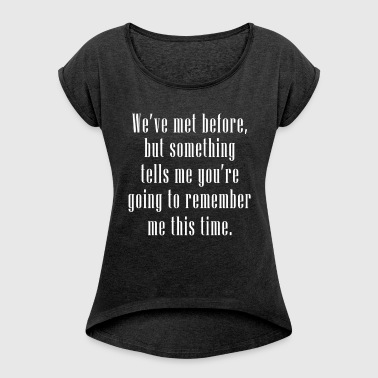 REMEMBER ME THIS TIME - Women's Roll Cuff T-Shirt
