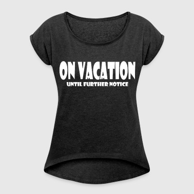 ON VACATION - Women's Roll Cuff T-Shirt