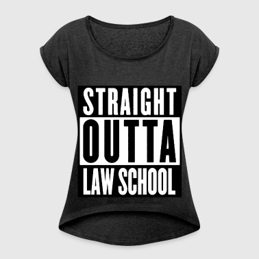 STRAIGHT OUTTA LAWSCHOOL - Women's Roll Cuff T-Shirt