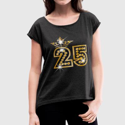 25 - Birthday - Queen - Gold - Burlesque - Women's Roll Cuff T-Shirt