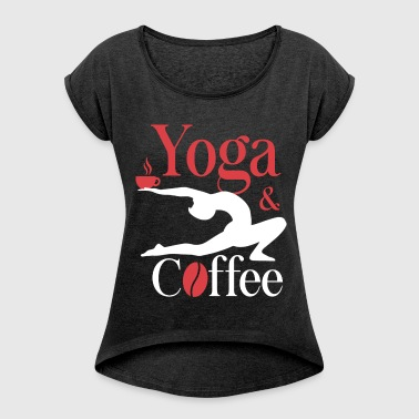 Yoga and Coffee - Women's Roll Cuff T-Shirt