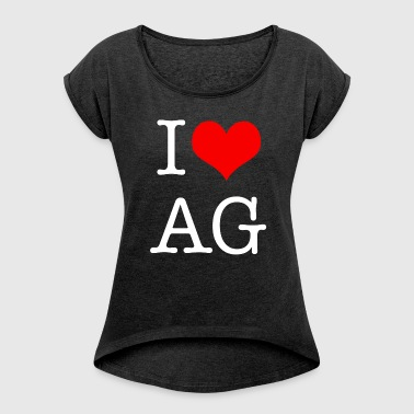 I Love AG - Women's Roll Cuff T-Shirt