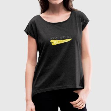 Coldplay - And It Was All Yellow - Women's Roll Cuff T-Shirt