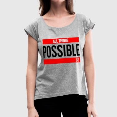 ALL THINGS POSSIBLE QUOTE RELIGIOUS MOTIVATION - Women's Roll Cuff T-Shirt