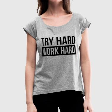 Try Hard TRY HARD WORK HARD - Women's Roll Cuff T-Shirt