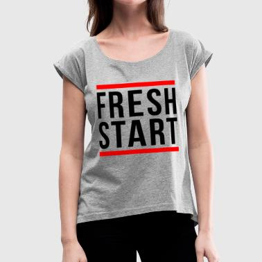 FRESH START NEW BEGINNING - Women's Roll Cuff T-Shirt