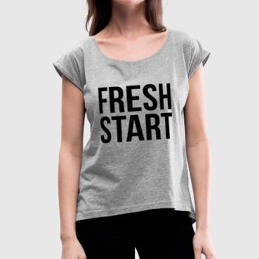New Start FRESH START NEW BEGINNING - Women's Roll Cuff T-Shirt