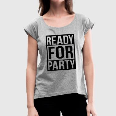 READY FOR PARTY - Women's Roll Cuff T-Shirt