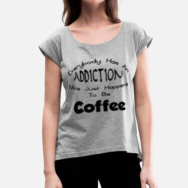 Addicted To Romance ADDICTION TO COFFEE - Women's Rolled Sleeve T-Shirt