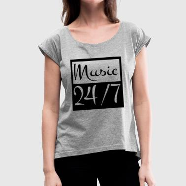 MUSIC LOVER 24/7 MUSIC IS MY LIFE - Women's Roll Cuff T-Shirt