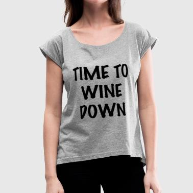 WINE DOWN - Women's Roll Cuff T-Shirt