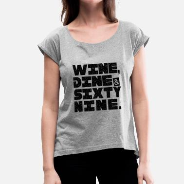 Dine WINE DINE AND SIXTY NINE - Women's Rolled Sleeve T-Shirt