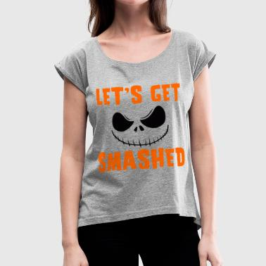 LET'S GET SMASHED - Women's Roll Cuff T-Shirt