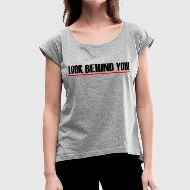 Behind You LOOK BEHIND YOU! - Women's Roll Cuff T-Shirt