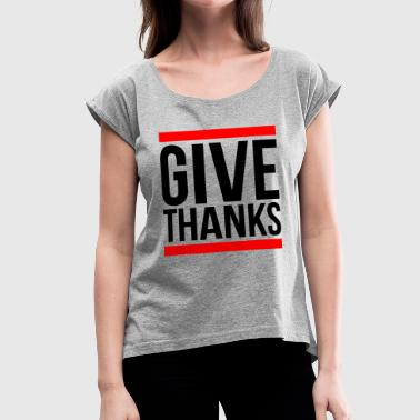 GIVE THANKS - Women's Roll Cuff T-Shirt
