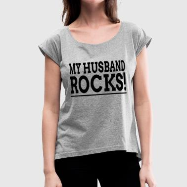 MY HUSBAND ROCKS! - Women's Roll Cuff T-Shirt