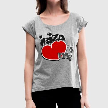 Ibiza loves me - classic I heart funny design - Women's Roll Cuff T-Shirt