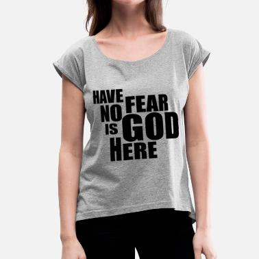 Fear God Not Man GOD IS HERE - Women's Roll Cuff T-Shirt