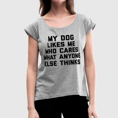 Dog Quotes My Dog Likes Me Funny Quote - Women's Roll Cuff T-Shirt