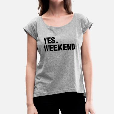 YES. WEEKEND - Women's Roll Cuff T-Shirt