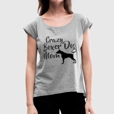 Crazy Boxer Dog Mom - Women's Roll Cuff T-Shirt