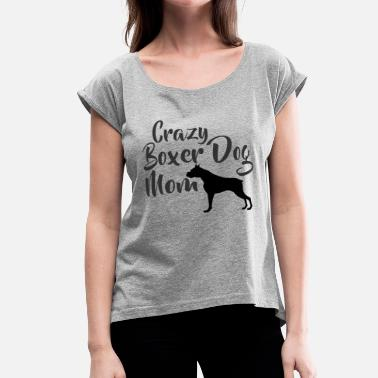 Boxer-dog Crazy Boxer Dog Mom - Women's Rolled Sleeve T-Shirt