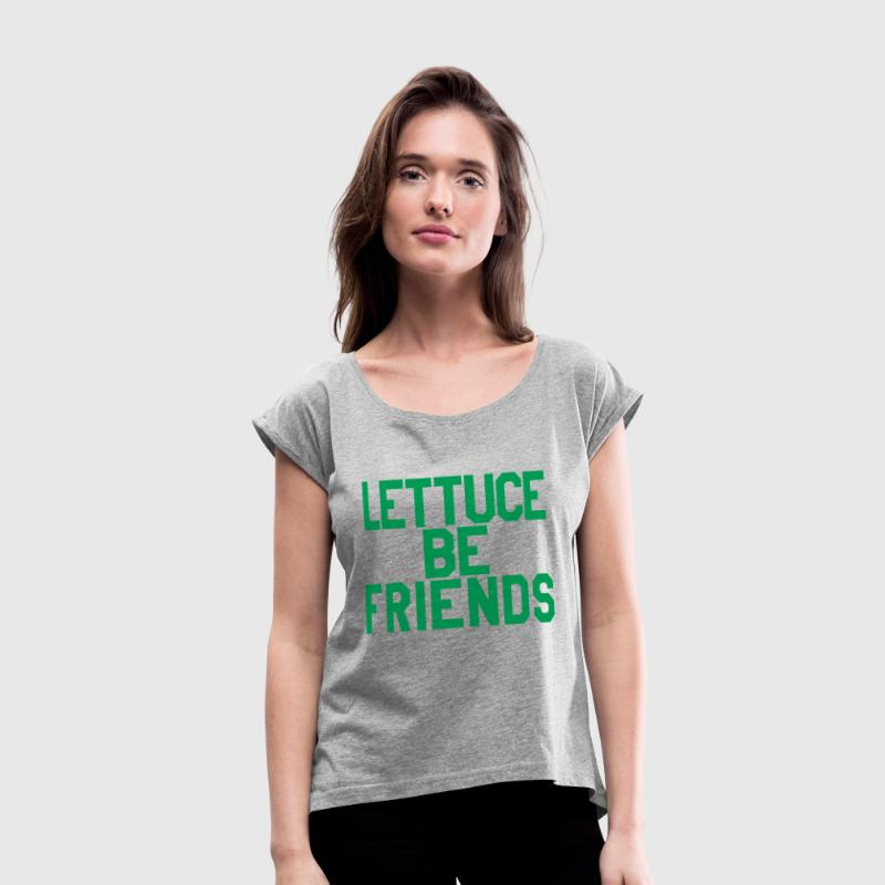 LETTUCE BE FRIENDS - Women's Roll Cuff T-Shirt