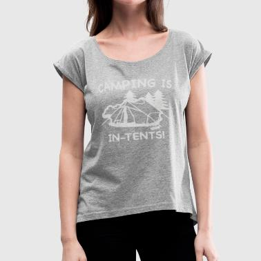 camping is in tents - Women's Roll Cuff T-Shirt