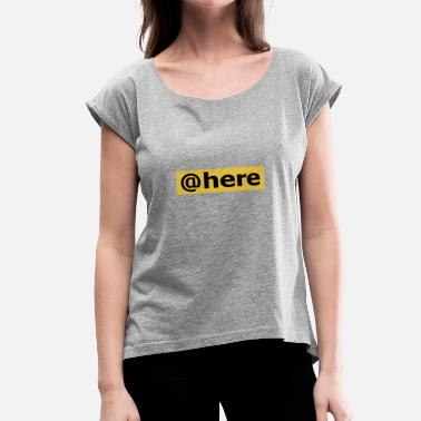 In Here @here - Women's Roll Cuff T-Shirt