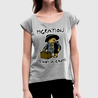 Migrate Migration is not a crime - Women's Roll Cuff T-Shirt