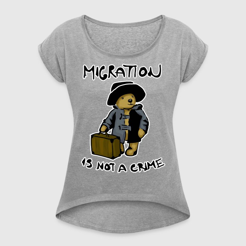Migration is not a crime - Women's Roll Cuff T-Shirt