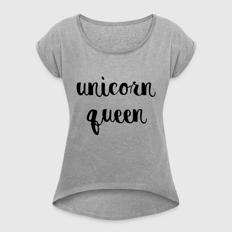 Unicorn Queen - Women's Roll Cuff T-Shirt
